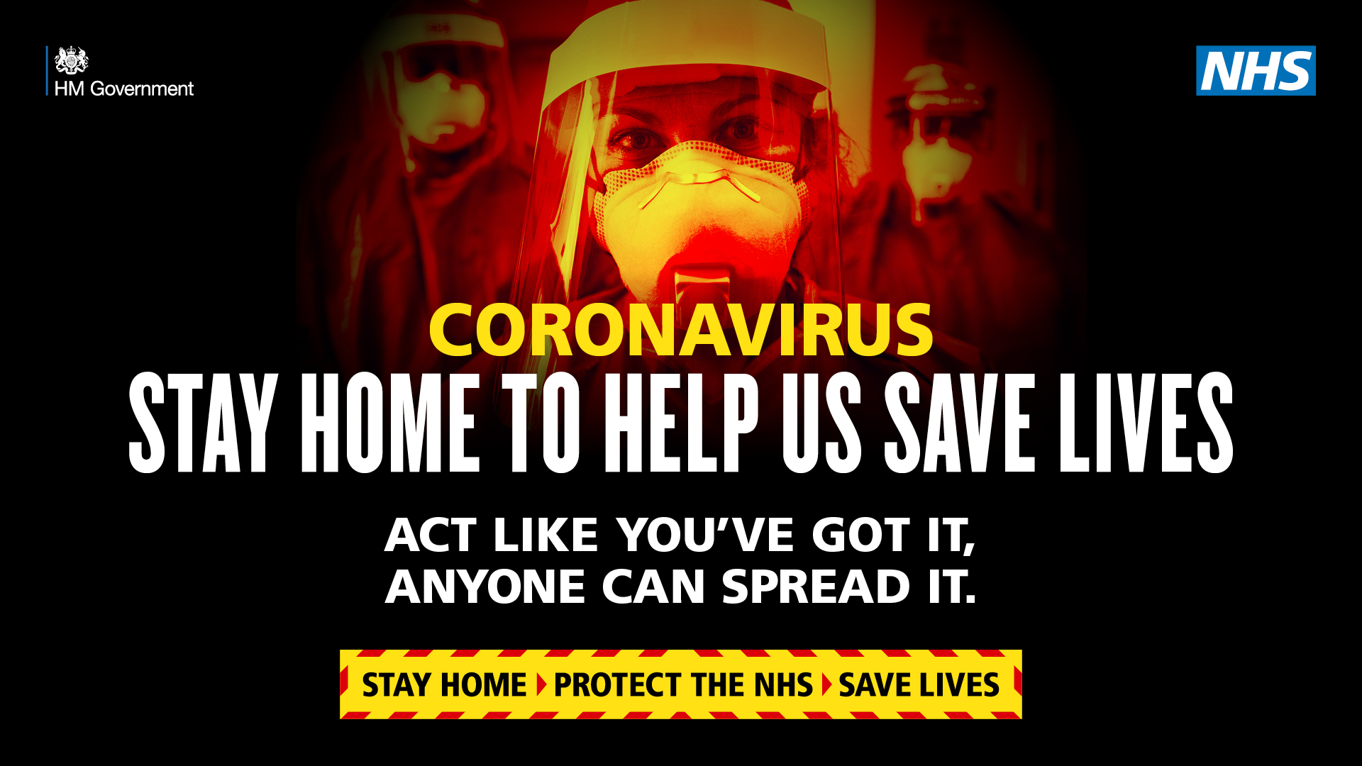 Coronavirus.  Stay home to help us save lives.  Act like you've got it, anyone can spread it.  Stay home, protect the NHS, save lives